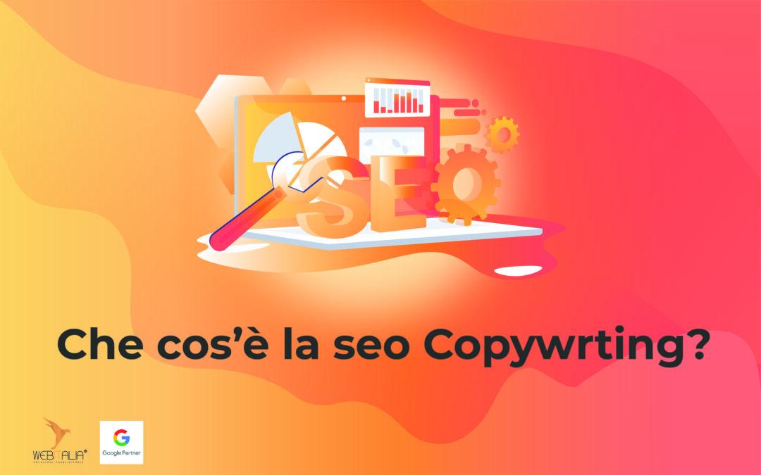 Cos'è la SEO Copywriting? Scoprilo in questo articolo!